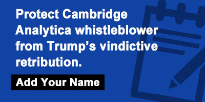 Protect Cambridge Analytica whistleblower from Trump's vindictive retribution.