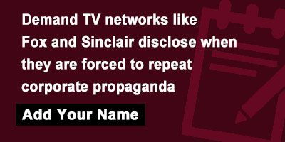 Demand TV networks like Fox and Sinclair disclose when they are forced to repeat corporate propaganda