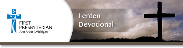 First Presbyterian Church of Ann Arbor - Lenten Devotional