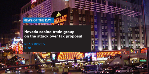 Nevada casino trade group on the attack over tax proposal